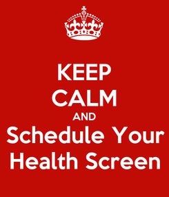 Poster: KEEP CALM AND Schedule Your Health Screen