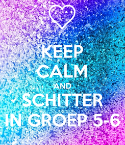 Poster: KEEP CALM AND SCHITTER IN GROEP 5-6