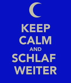 Poster: KEEP CALM AND SCHLAF  WEITER