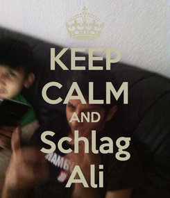 Poster: KEEP CALM AND Schlag Ali