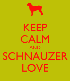 Poster: KEEP CALM AND SCHNAUZER LOVE