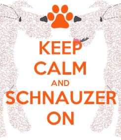 Poster: KEEP CALM AND SCHNAUZER ON