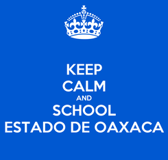 Poster: KEEP CALM AND SCHOOL ESTADO DE OAXACA