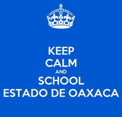 Poster: KEEP CALM AND SCHOOL ESTADO DE OAXACA