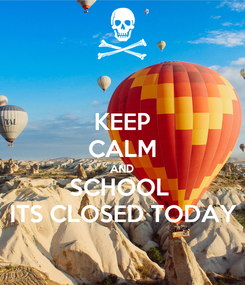 Poster: KEEP CALM AND SCHOOL  ITS CLOSED TODAY