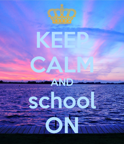 Poster: KEEP CALM AND school ON