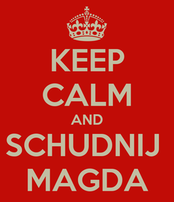 Poster: KEEP CALM AND SCHUDNIJ  MAGDA