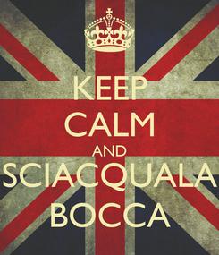 Poster: KEEP CALM AND SCIACQUALA BOCCA