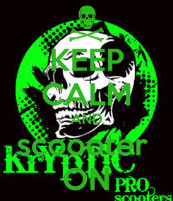 Poster: KEEP CALM AND scoooter  ON