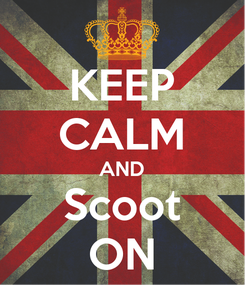 Poster: KEEP CALM AND Scoot ON