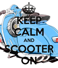 Poster: KEEP CALM AND SCOOTER ON