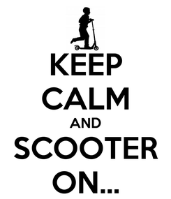 Poster: KEEP CALM AND SCOOTER ON...