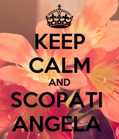 Poster: KEEP CALM AND SCOPATI  ANGELA