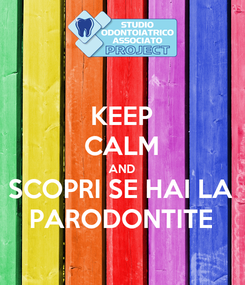 Poster: KEEP CALM AND SCOPRI SE HAI LA PARODONTITE