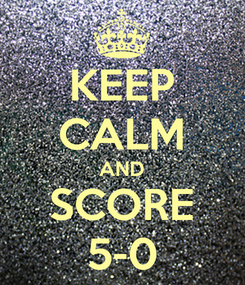 Poster: KEEP CALM AND SCORE 5-0