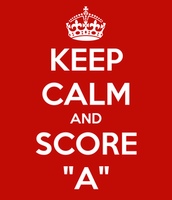 "Poster: KEEP CALM AND SCORE ""A"""