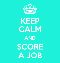 Poster: KEEP CALM AND SCORE A JOB