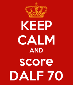 Poster: KEEP CALM AND score DALF 70