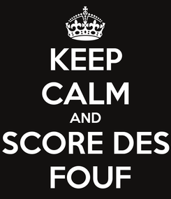 Poster: KEEP CALM AND SCORE DES  FOUF