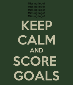 Poster: KEEP CALM AND SCORE  GOALS