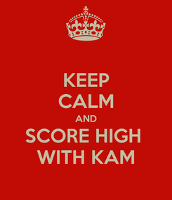 Poster: KEEP CALM AND SCORE HIGH  WITH KAM