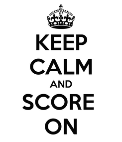 Poster: KEEP CALM AND SCORE  ON