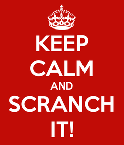 Poster: KEEP CALM AND SCRANCH IT!