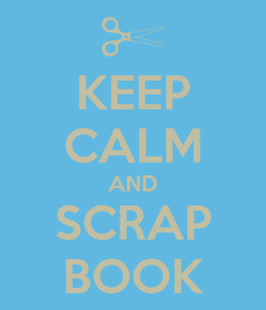 Poster: KEEP CALM AND SCRAP BOOK