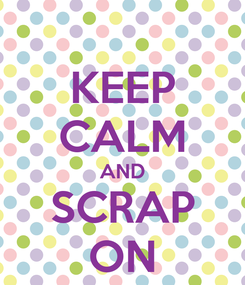 Poster: KEEP CALM AND SCRAP ON