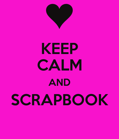 Poster: KEEP CALM AND SCRAPBOOK