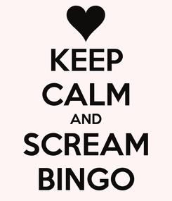 Poster: KEEP CALM AND SCREAM BINGO