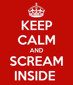 Poster: KEEP CALM AND SCREAM INSIDE