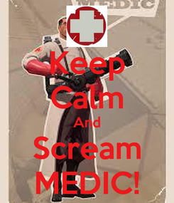 Poster: Keep Calm And Scream MEDIC!