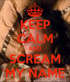 Poster: KEEP CALM AND SCREAM MY NAME