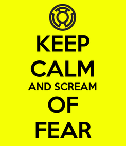 Poster: KEEP CALM AND SCREAM OF FEAR