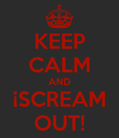 Poster: KEEP CALM AND ¡SCREAM OUT!