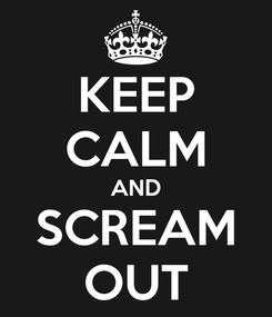 Poster: KEEP CALM AND SCREAM OUT