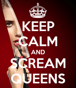 Poster: KEEP CALM AND SCREAM QUEENS