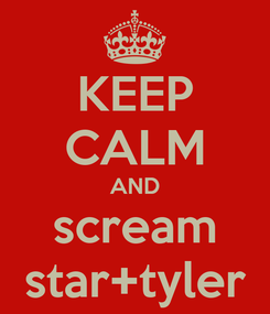 Poster: KEEP CALM AND scream star+tyler