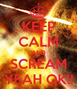 Poster: KEEP CALM AND SCREAM YEAH OK!!