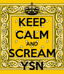 Poster: KEEP CALM AND SCREAM YSN