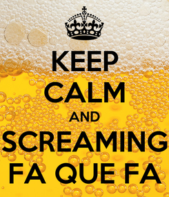 Poster: KEEP CALM AND SCREAMING FA QUE FA