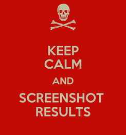 Poster: KEEP CALM AND SCREENSHOT  RESULTS