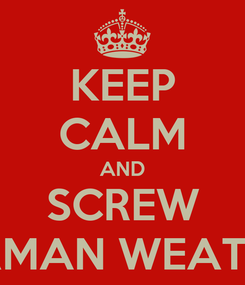 Poster: KEEP CALM AND SCREW GERMAN WEATHER