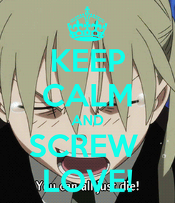 Poster: KEEP CALM AND SCREW  LOVE!