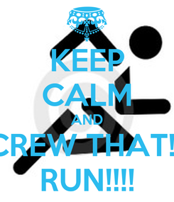 Poster: KEEP CALM AND SCREW THAT!!!!! RUN!!!!