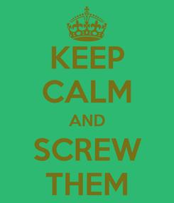 Poster: KEEP CALM AND SCREW THEM