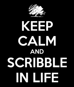 Poster: KEEP CALM AND SCRIBBLE IN LIFE