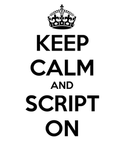 Poster: KEEP CALM AND SCRIPT ON