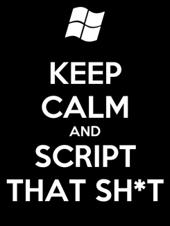 Poster: KEEP CALM AND SCRIPT THAT SH*T